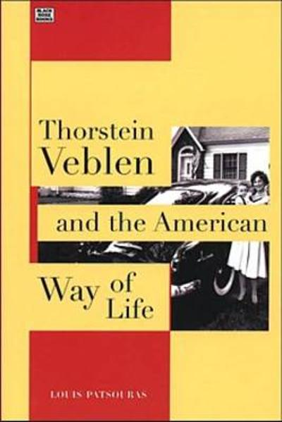 Thorstein Veblen and the American Way of Life - Louis Patsouras
