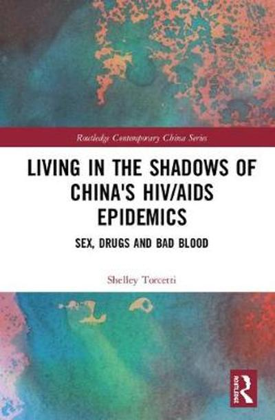 Living in the Shadows of China's HIV/AIDS Epidemics - Shelley Torcetti