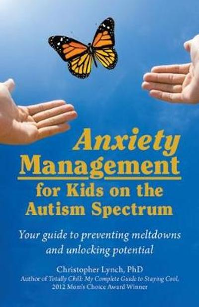 Anxiety Management for Kids on the Autism Spectrum - Christopher Lynch