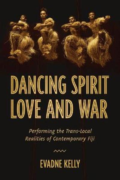 Dancing Spirit, Love, and War - Evadne Kelly