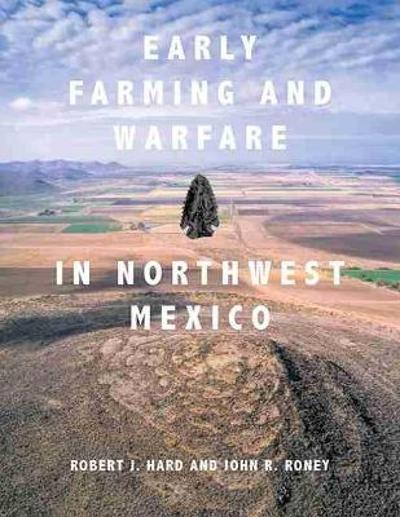 Early Farming and Warfare in Northwest Mexico - Robert J. Hard