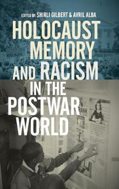 Holocaust Memory and Racism in the Postwar World - Shirli Gilbert