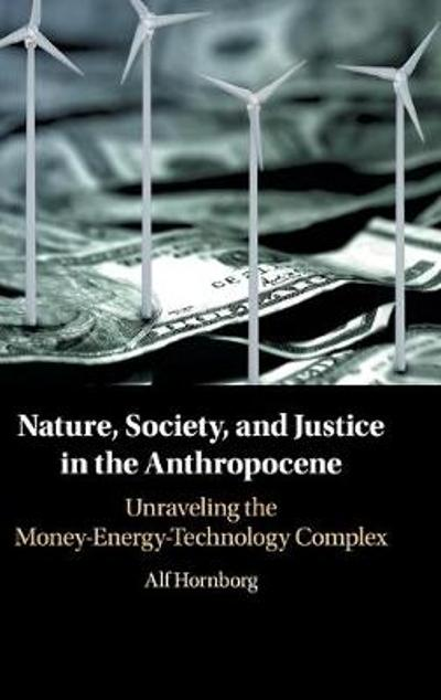 Nature, Society, and Justice in the Anthropocene - Alf Hornborg