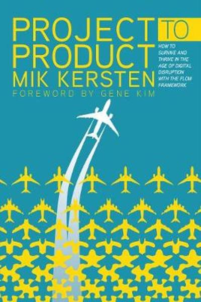 Project to Product - Mik Kersten