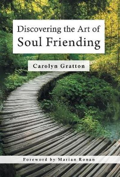 Discovering the Art of Soul Friending - Carolyn Gratton
