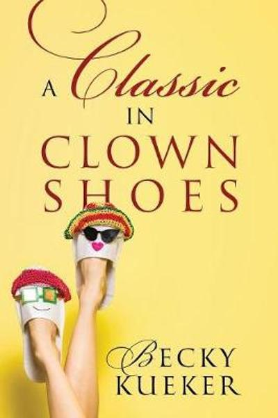 A Classic in Clown Shoes - Becky Kueker