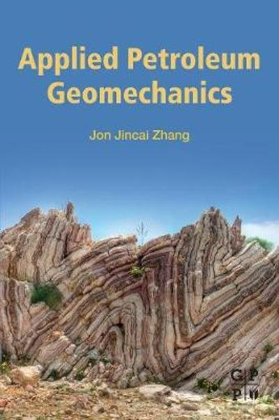 Applied Petroleum Geomechanics - Jon Jincai Zhang