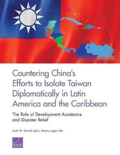 Countering China's Efforts to Isolate Taiwan Diplomatically in Latin America and the Caribbean - Scott Harold