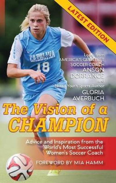 The Vision Of A Champion - Anson Dorrance
