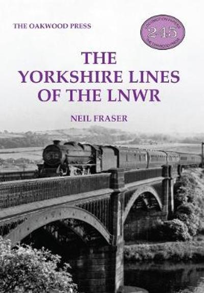The Yorkshire Lines of the LNWR - Neil Fraser