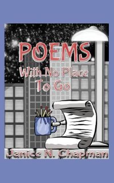 Poems with No Place to Go - Janice N Chapman