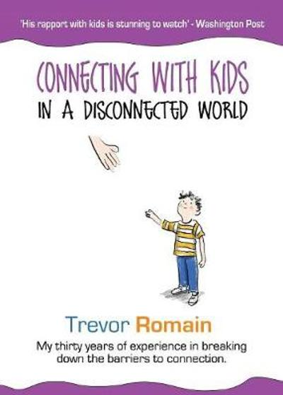 Connecting With Kids In A Disconnected World - Trevor Romain