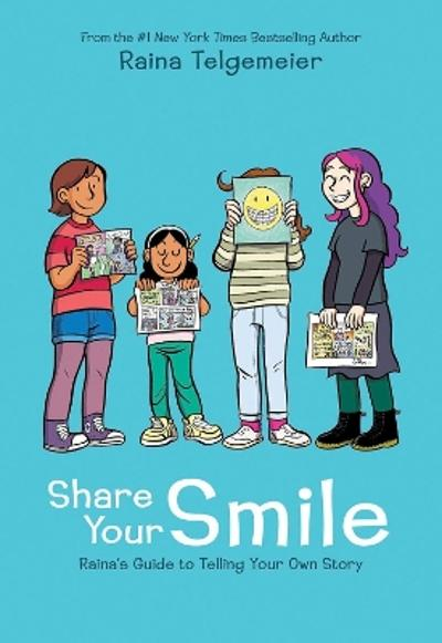 Share Your Smile: Raina's Guide to Telling Your Own Story - Raina Telgemeier