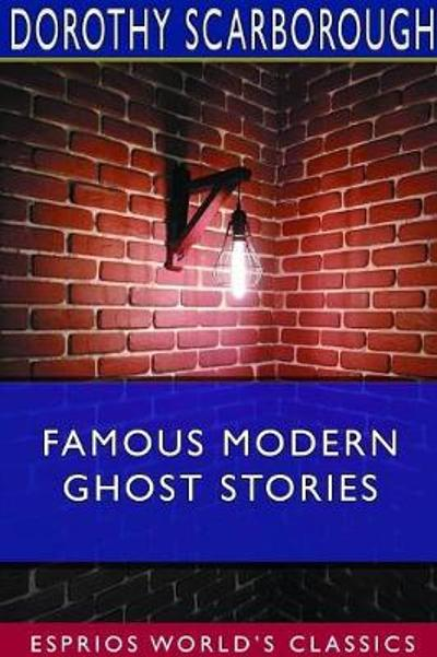 Famous Modern Ghost Stories (Esprios Classics) - Dorothy Scarborough