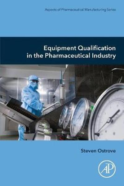 Equipment Qualification in the Pharmaceutical Industry - Steven Ostrove