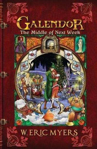 Galendor The Middle of Next Week (Book Three of the Galendor Trilogy) - W Eric Myers