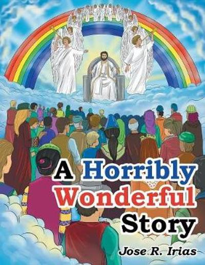 A Horribly Wonderful Story - Jose R Irias