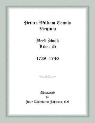 Prince William County, Virginia Deed Book Liber D, 1738-1740 - June Johnson