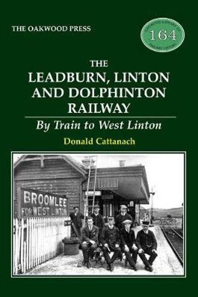 The Leadburn, Linton and Dolphinton Railway - Donald Cattanach