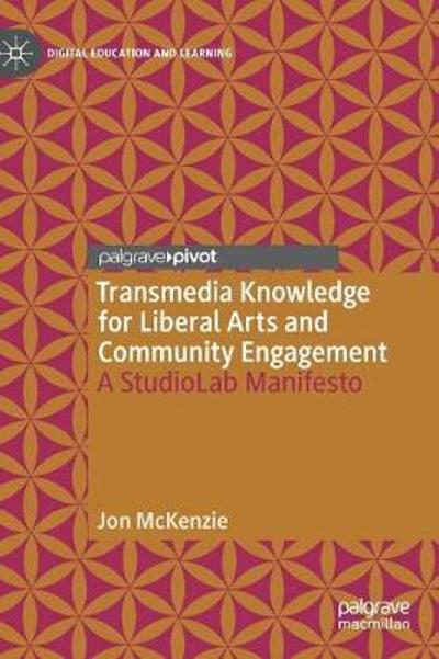 Transmedia Knowledge for Liberal Arts and Community Engagement - Jon McKenzie