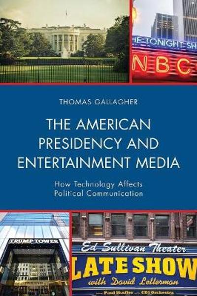 The American Presidency and Entertainment Media - Thomas Gallagher