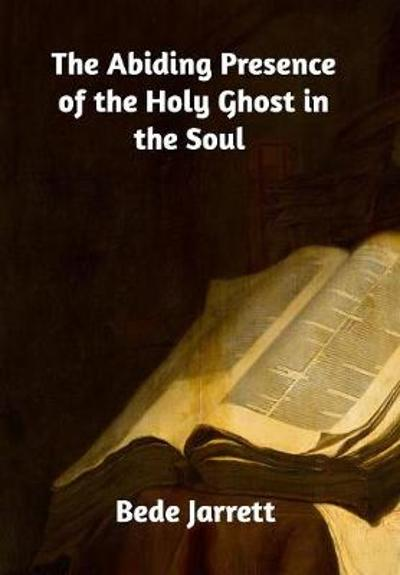 The Abiding Presence of the Holy Ghost in the Soul - Bede Jarrett