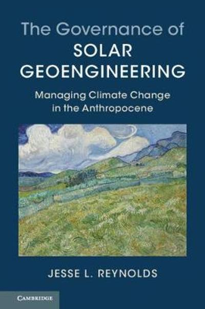 The Governance of Solar Geoengineering - Jesse L. Reynolds