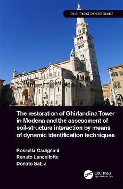 The Restoration of Ghirlandina Tower in Modena and the Assessment of Soil-Structure Interaction by Means of Dynamic Identification Techniques - Rosella Cadignani