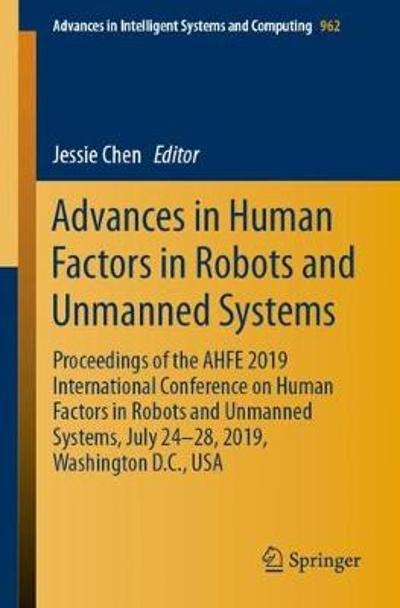 Advances in Human Factors in Robots and Unmanned Systems - Jessie Chen