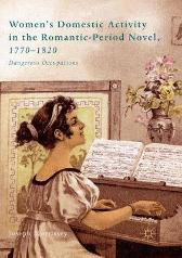 Women's Domestic Activity in the Romantic-Period Novel, 1770-1820 - Joseph Morrissey