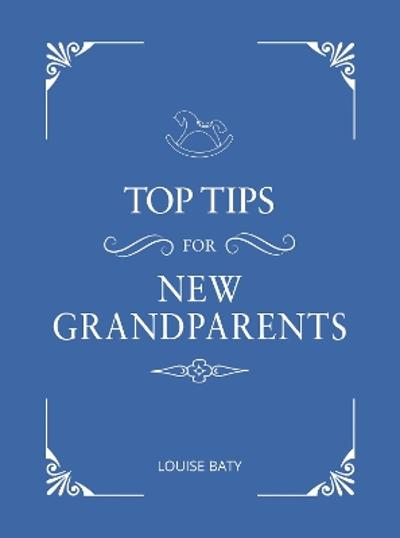 Top Tips for New Grandparents - Louise Baty