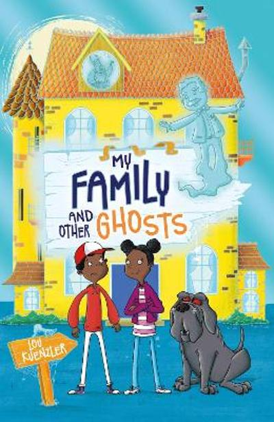 My Family and Other Ghosts - Lou Kuenzler