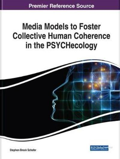 Media Models to Foster Collective Human Coherence in the PSYCHecology - Stephen Brock Schafer