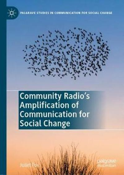 Community Radio's Amplification of Communication for Social Change - Juliet Fox