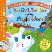 The Girl, the Bear and the Magic Shoes - Julia Donaldson  Lydia Monks