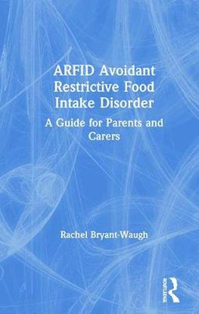 ARFID Avoidant Restrictive Food Intake Disorder - Rachel Bryant-Waugh