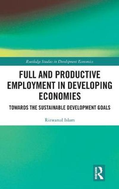Full and Productive Employment in Developing Economies - Rizwanul Islam