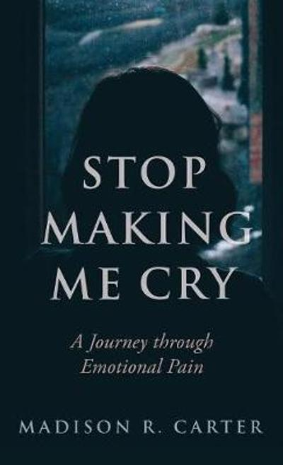 Stop Making Me Cry - Madison R Carter