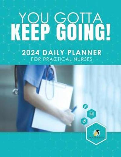 You Gotta Keep Going! 2024 Daily Planner for Practical Nurses - Journals and Notebooks