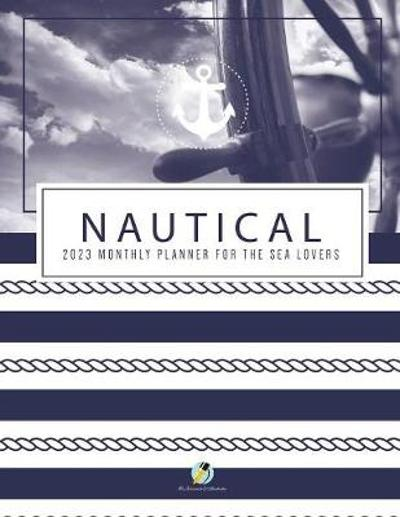 Nautical 2023 Monthly Planner for the Sea Lovers - Journals and Notebooks