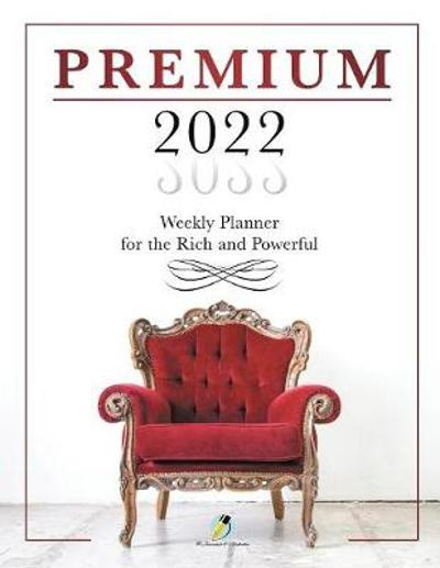 Premium 2022 Weekly Planner for the Rich and Powerful - Journals and Notebooks