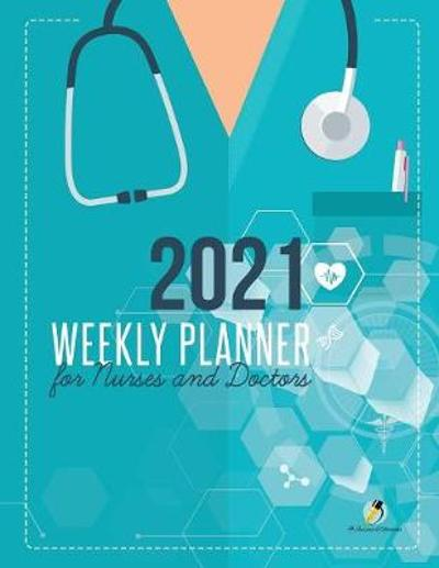 2021 Weekly Planner for Nurses and Doctors - Journals and Notebooks