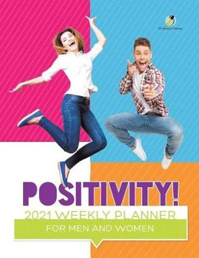 Positivity! 2021 Weekly Planner for Men and Women - Journals and Notebooks
