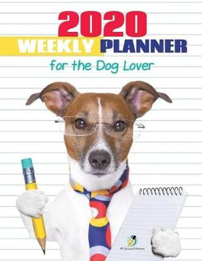 2020 Weekly Planner for the Dog Lover - Journals and Notebooks