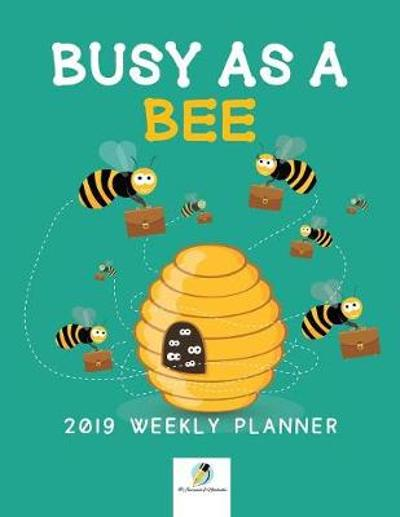 Busy as a Bee 2019 Weekly Planner - Journals and Notebooks