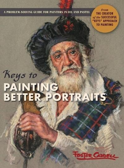 Keys to Painting Better Portraits - Foster Caddell