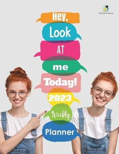 Hey, Look At Me Today! 2023 Weekly Planner - Journals and Notebooks