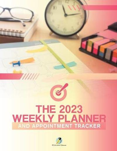 The 2023 Weekly Planner and Appointment Tracker - Journals and Notebooks