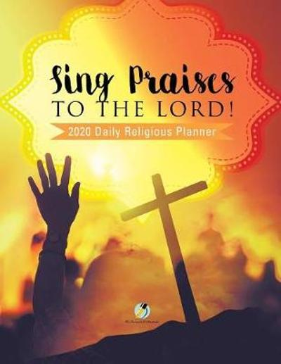 Sing Praises to the Lord! 2020 Daily Religious Planner - Journals and Notebooks