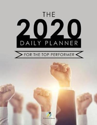 The 2020 Daily Planner for the Top Performer - Journals and Notebooks